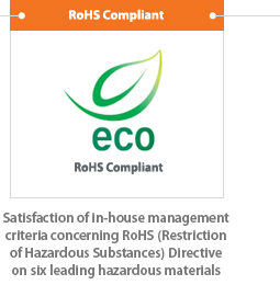 RoHS Compliant, Satisfaction of in-house management criteria concerning RoHS (Restriction of Hazardous Substances) irective on six leading hazardous materials